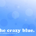 the crazy blue.