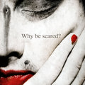 why be scared?