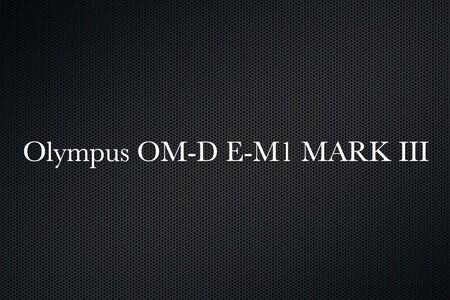 Olympus OM-D E-M1 Mark III C4K
