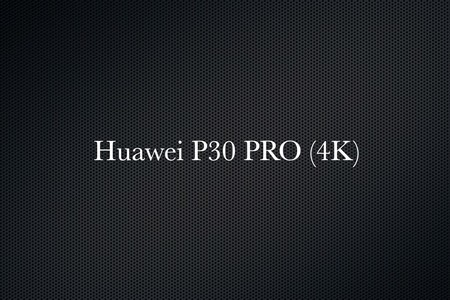 Huawei P30 PRO 4K