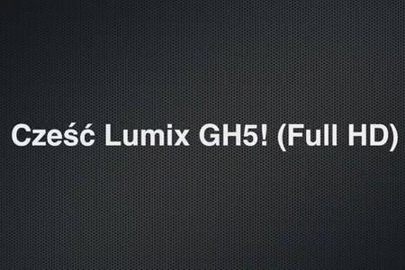 Cześć Lumix GH5! (Full HD)