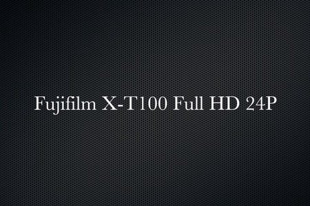 Fujifilm X-T100 Full HD 24P