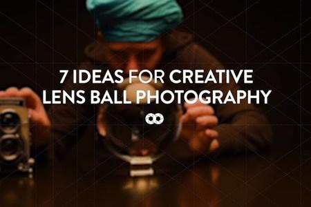 7 ideas for creative lens ball photography