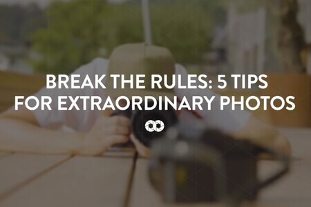 Break the rules: 5 tips for extraordinary photos