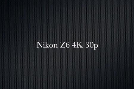 Nikon Z6 4k 30p