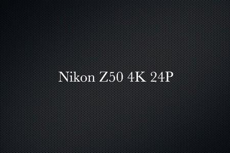 Nikon Z50 4K 24P