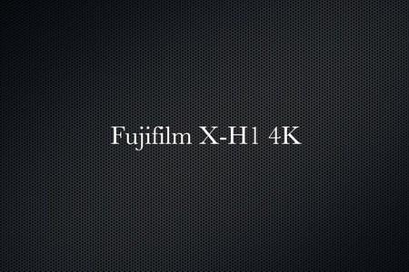 Fujifilm X-H1 4K